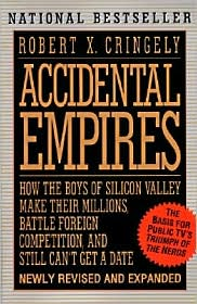 How the Boys of Silicon Valley Make Their Millions, Battle Foreign Competition, and Still Can't Get a Date by Robert X Cringely